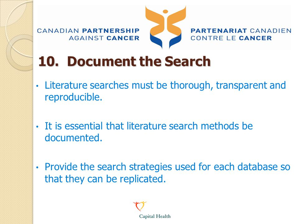 10. Document the Search Literature searches must be thorough, transparent and reproducible.