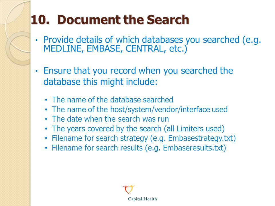 10. Document the Search Provide details of which databases you searched (e.g. MEDLINE, EMBASE, CENTRAL, etc.)