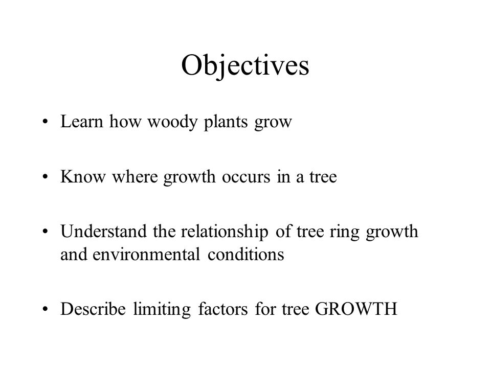 Objectives Learn how woody plants grow