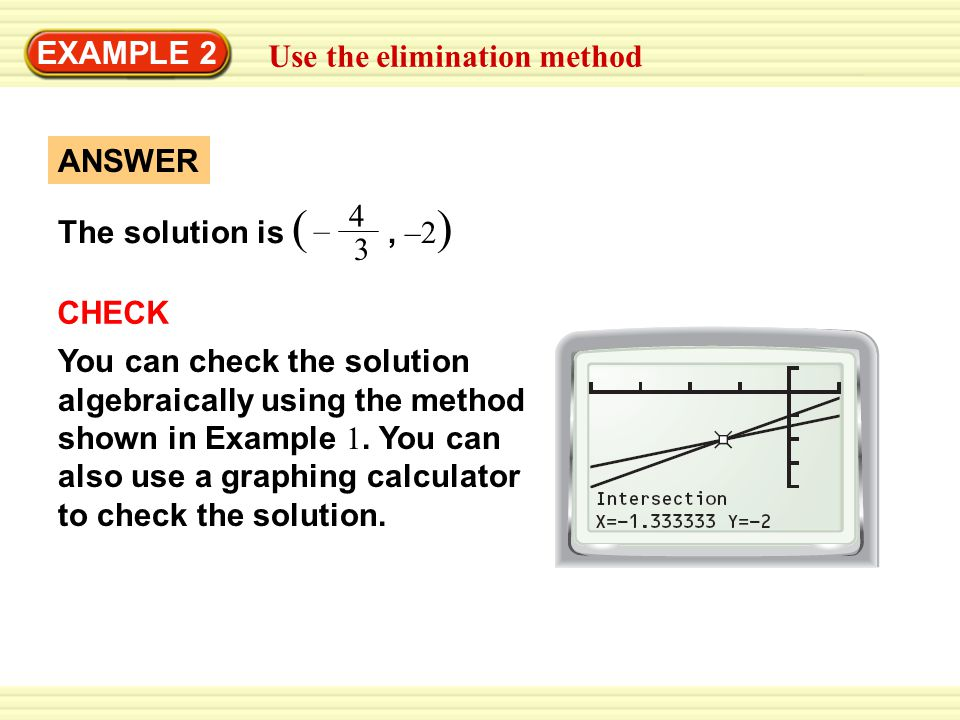 EXAMPLE 2 Use the elimination method. The solution is ( , –2) 4. 3. – ANSWER. CHECK.