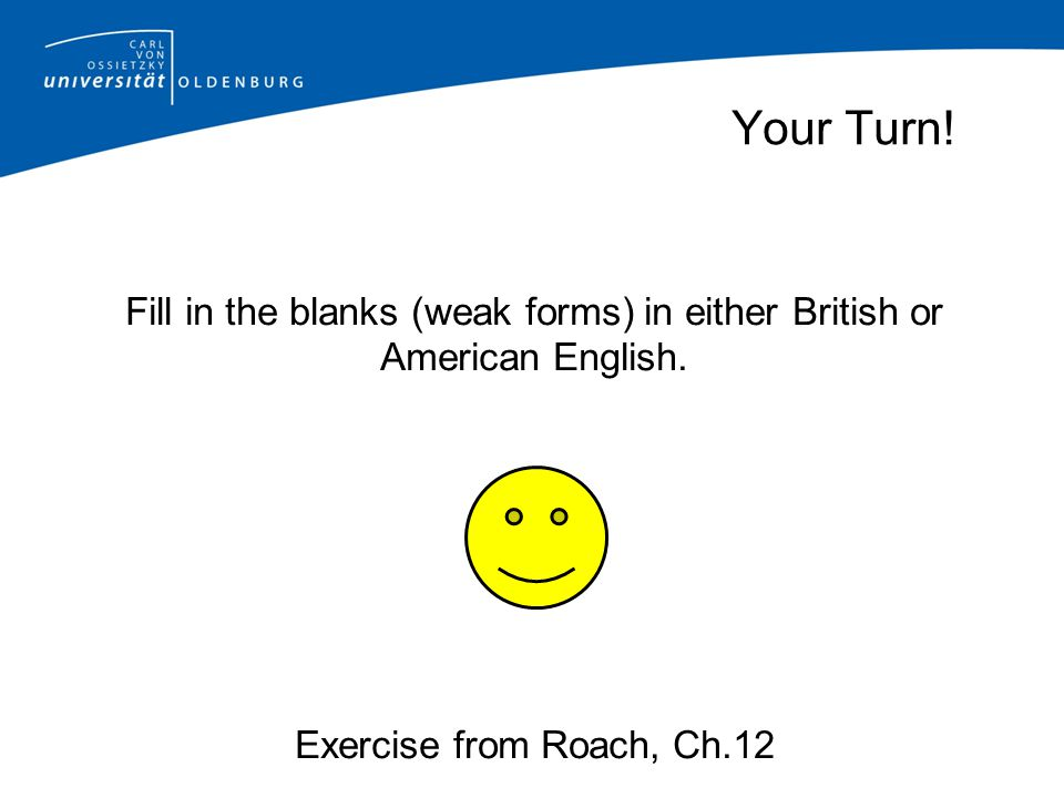 Your Turn. Fill in the blanks (weak forms) in either British or American English.