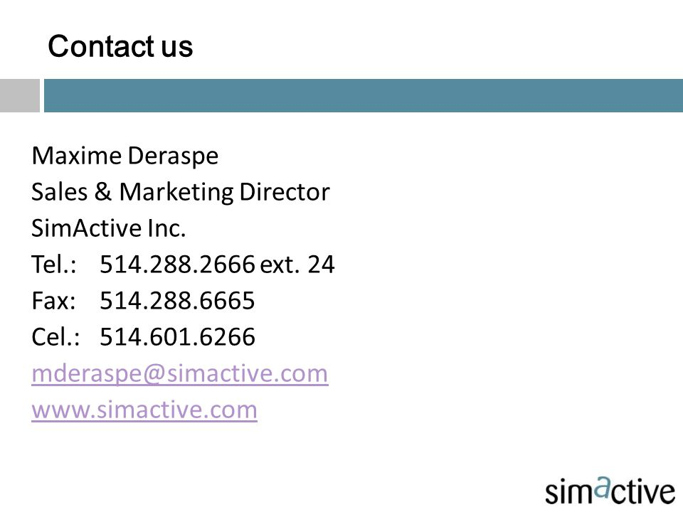 Contact us Maxime Deraspe Sales & Marketing Director SimActive Inc.