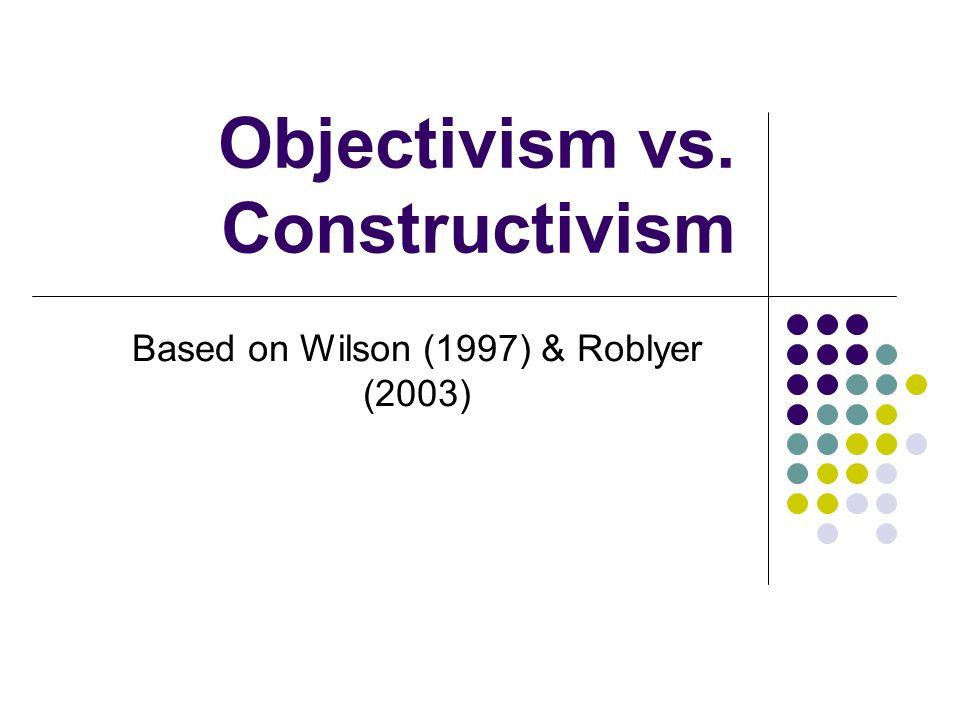 Objectivism vs. Constructivism