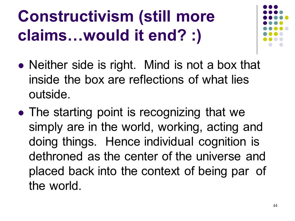 Constructivism (still more claims…would it end :)