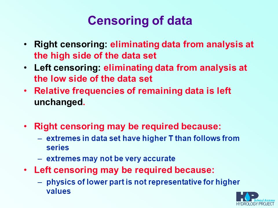 Censoring of data Right censoring: eliminating data from analysis at the high side of the data set.