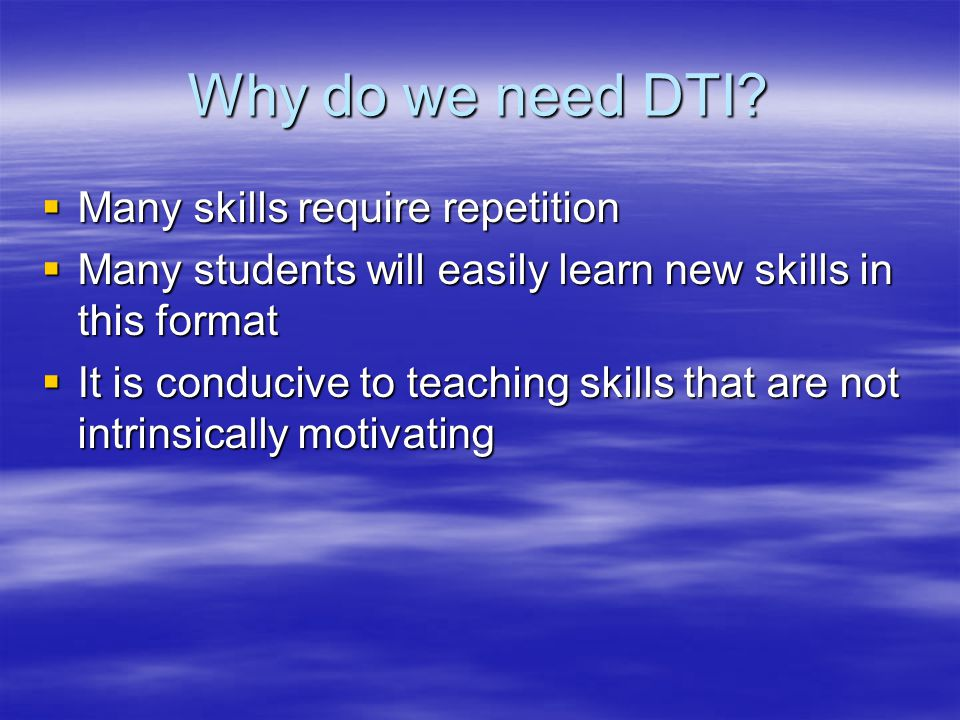 Why do we need DTI Many skills require repetition