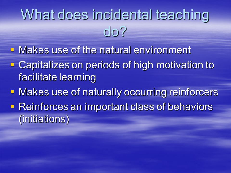 What does incidental teaching do