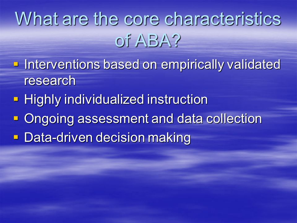 What are the core characteristics of ABA