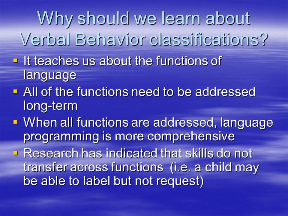 Why should we learn about Verbal Behavior classifications