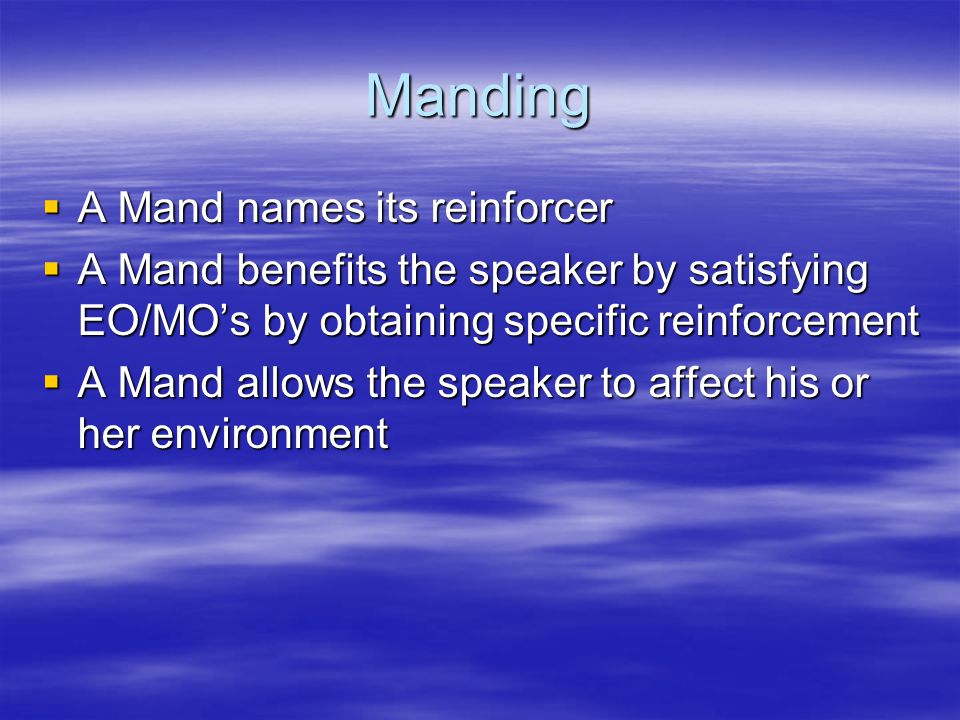 Manding A Mand names its reinforcer