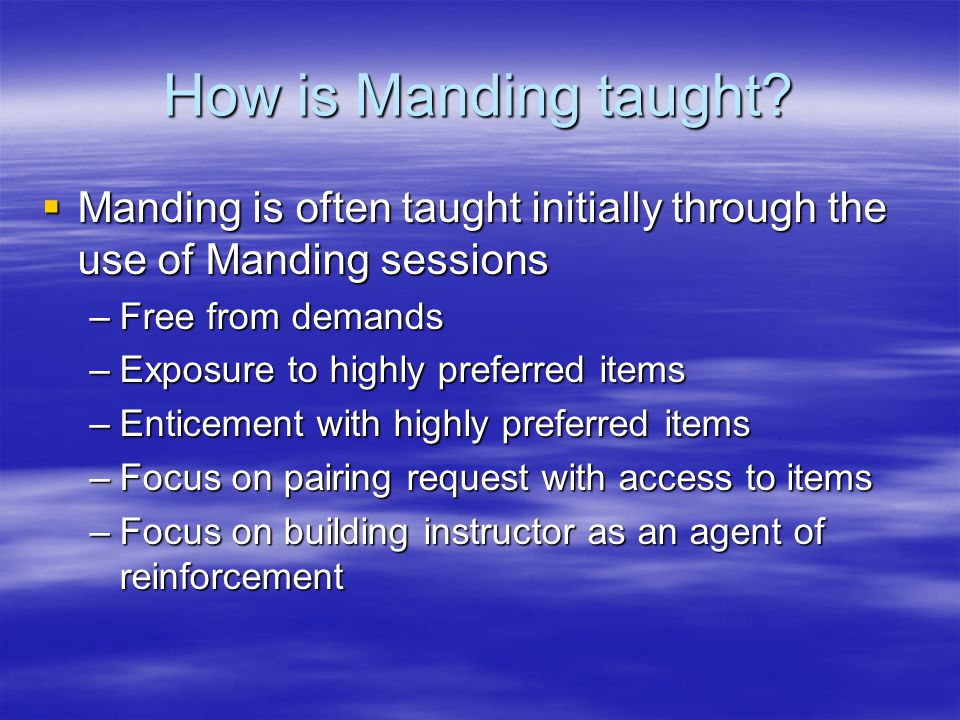 How is Manding taught Manding is often taught initially through the use of Manding sessions. Free from demands.