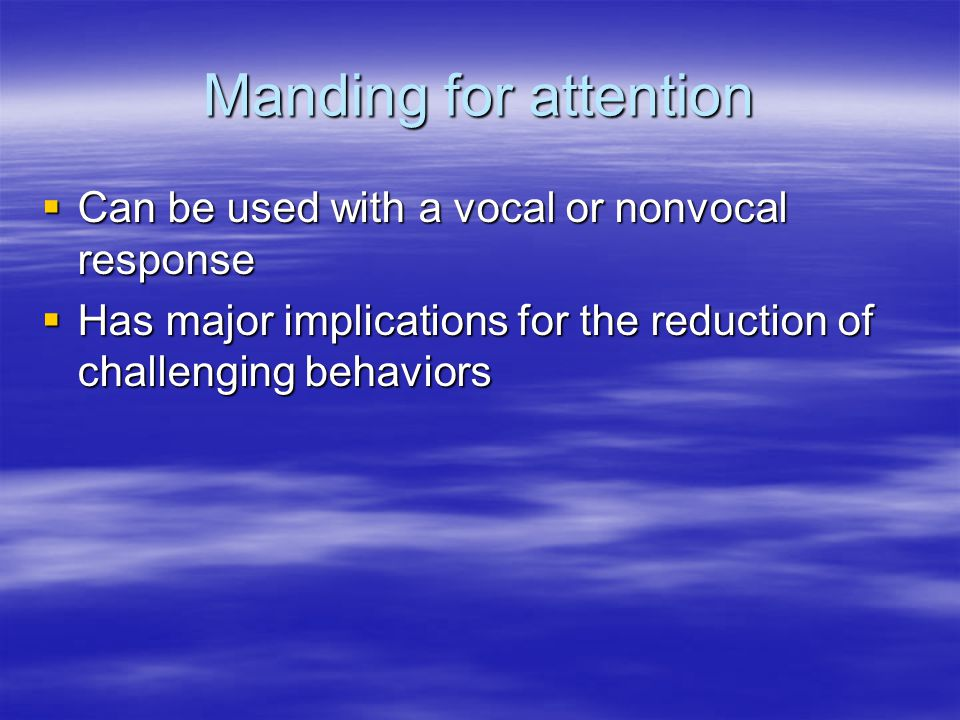 Manding for attention Can be used with a vocal or nonvocal response