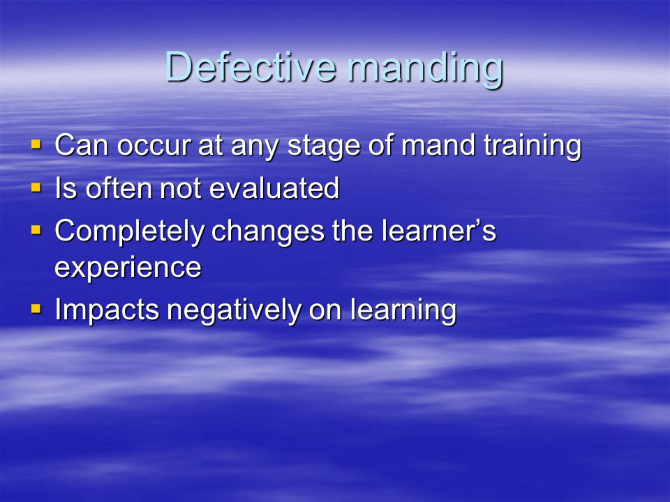 Defective manding Can occur at any stage of mand training