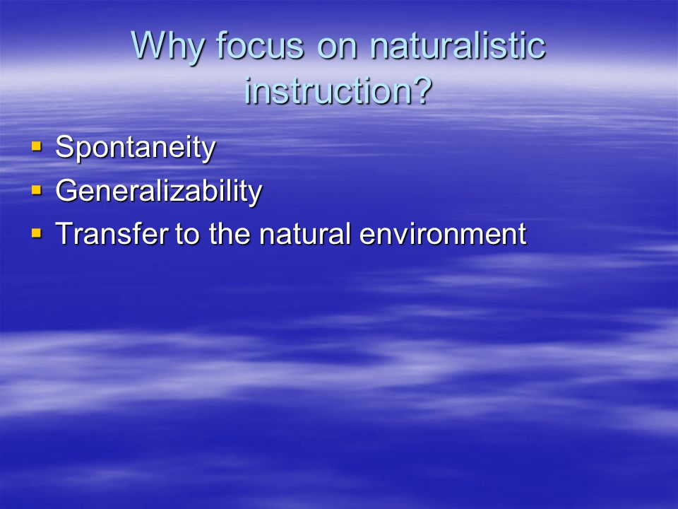 Why focus on naturalistic instruction