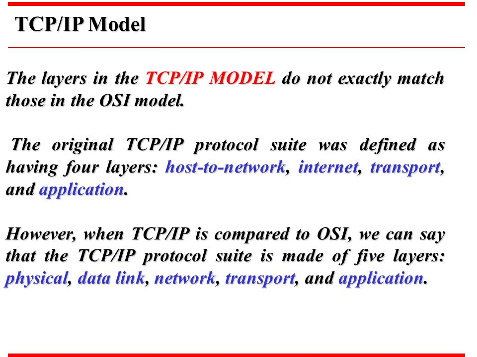TCP/IP Model The layers in the TCP/IP MODEL do not exactly match those in the OSI model.