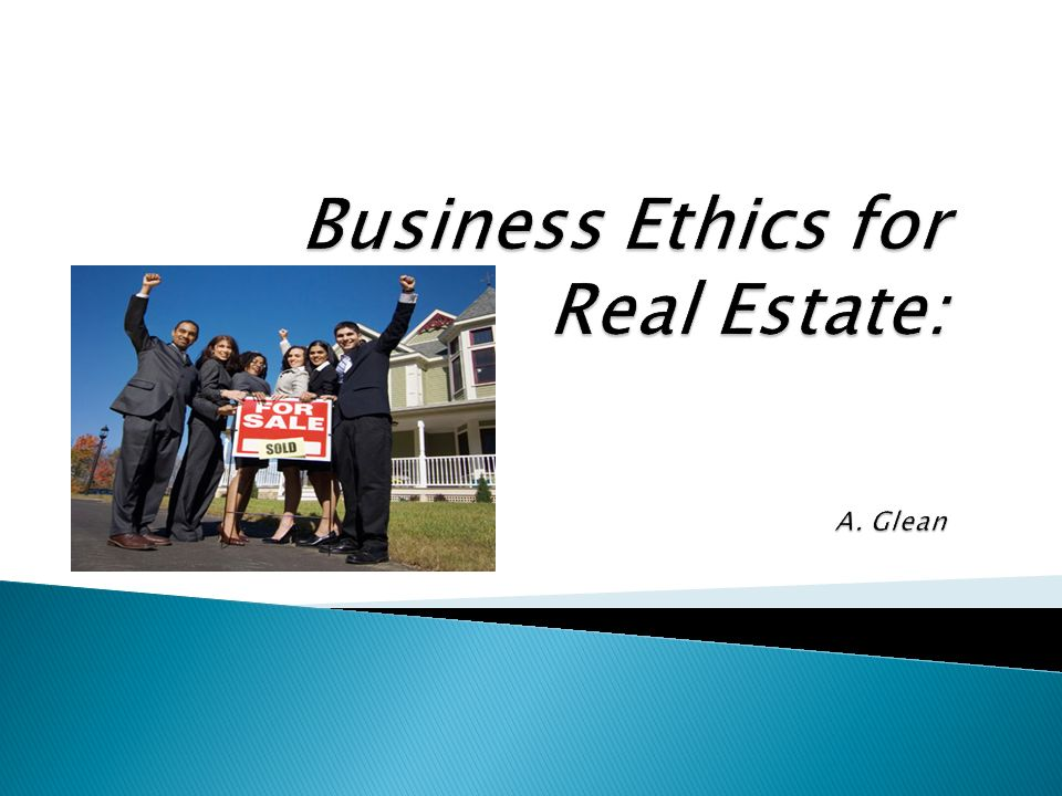 Business Ethics for Real Estate: A. Glean