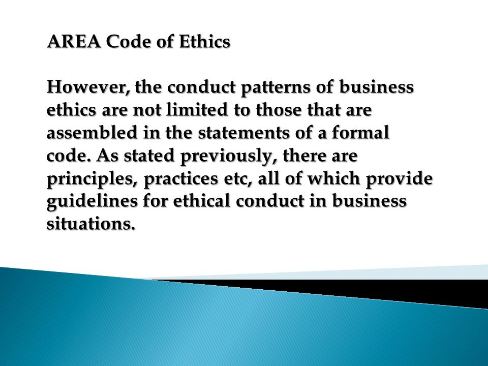 AREA Code of Ethics However, the conduct patterns of business ethics are not limited to those that are.