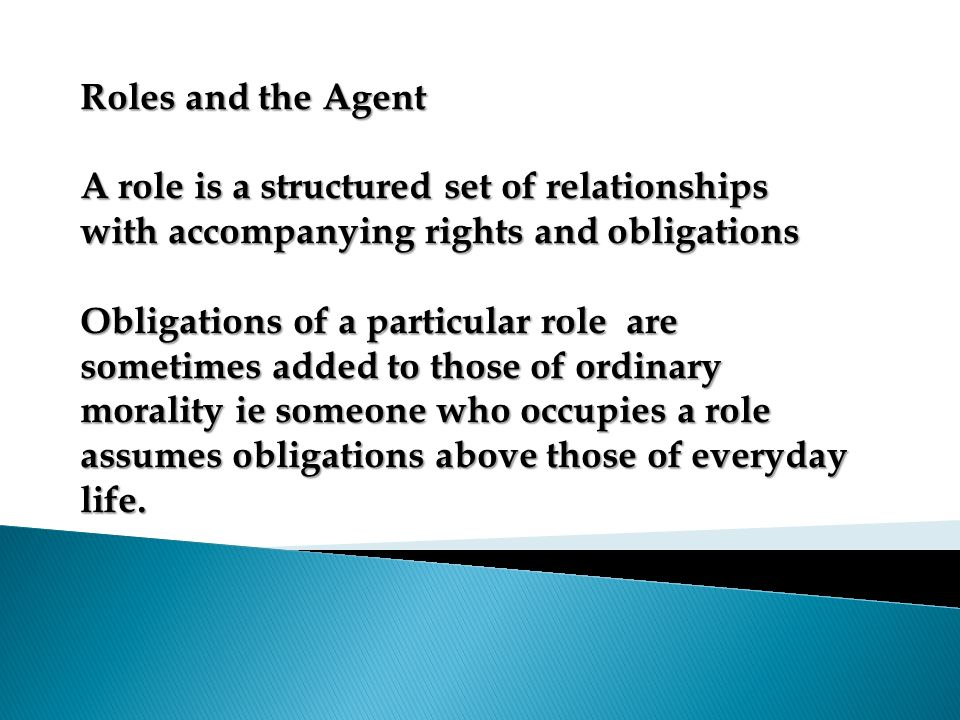 Roles and the Agent A role is a structured set of relationships with accompanying rights and obligations