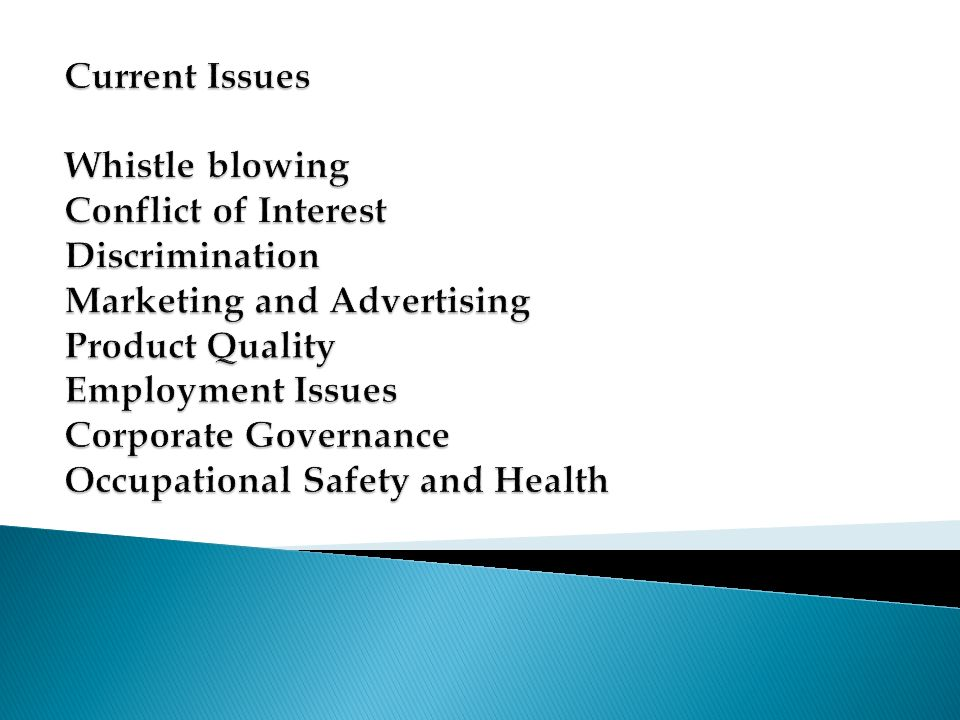 Current Issues Whistle blowing Conflict of Interest Discrimination Marketing and Advertising Product Quality Employment Issues Corporate Governance Occupational Safety and Health