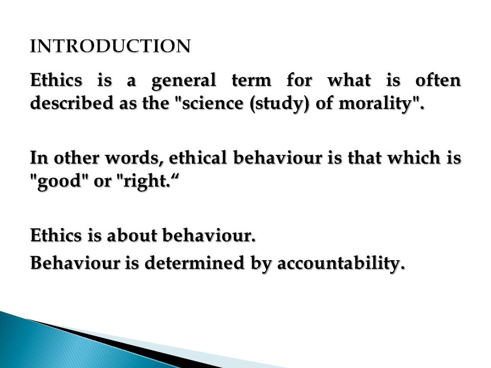 INTRODUCTION Ethics is a general term for what is often described as the science (study) of morality .