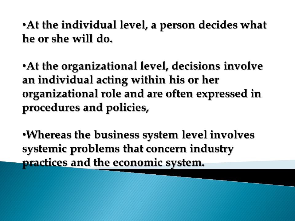 At the individual level, a person decides what he or she will do.