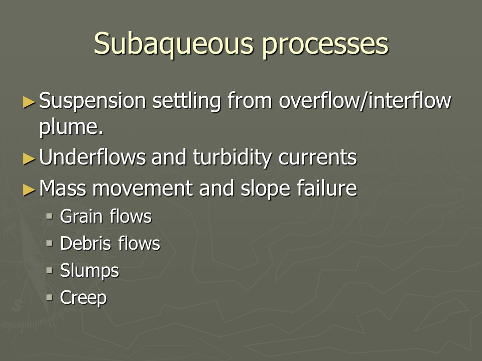 Subaqueous processes Suspension settling from overflow/interflow plume. Underflows and turbidity currents.