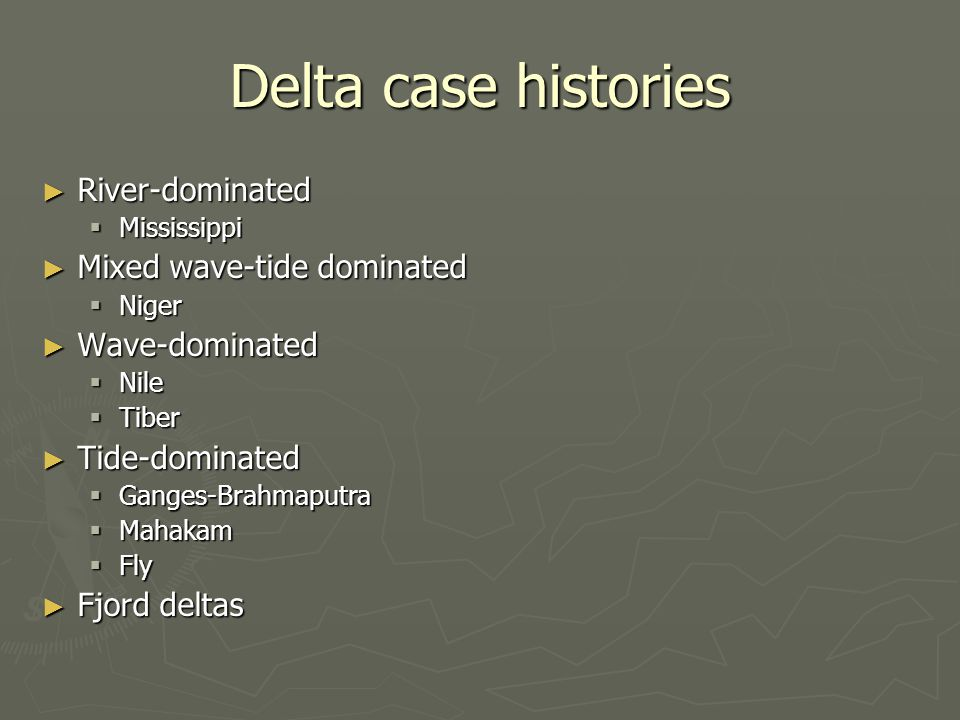 Delta case histories River-dominated Mixed wave-tide dominated