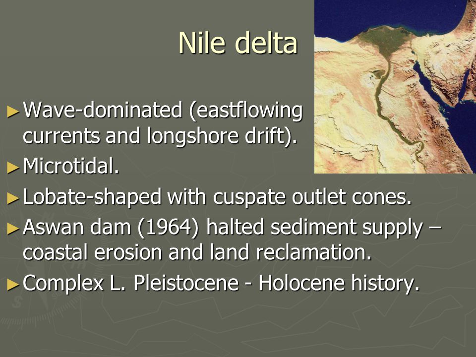 Nile delta Wave-dominated (eastflowing currents and longshore drift).