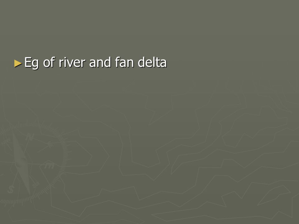 Eg of river and fan delta