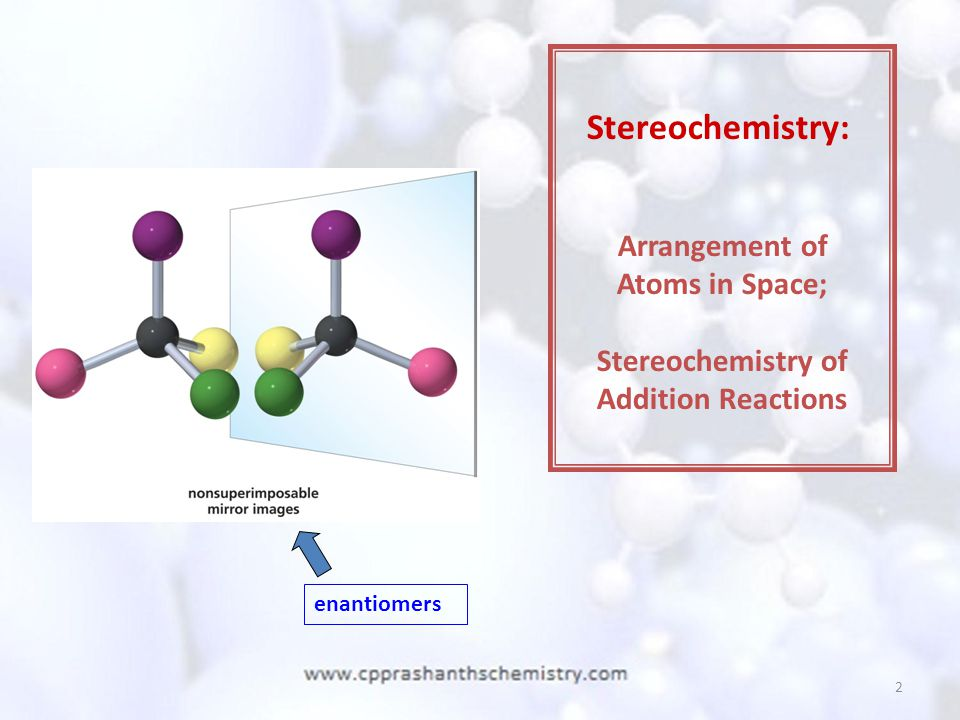 Stereochemistry: Arrangement of Atoms in Space; Stereochemistry of
