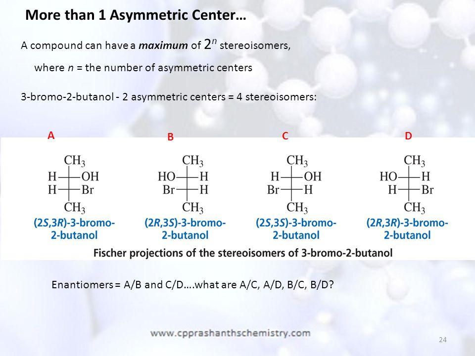 More than 1 Asymmetric Center…