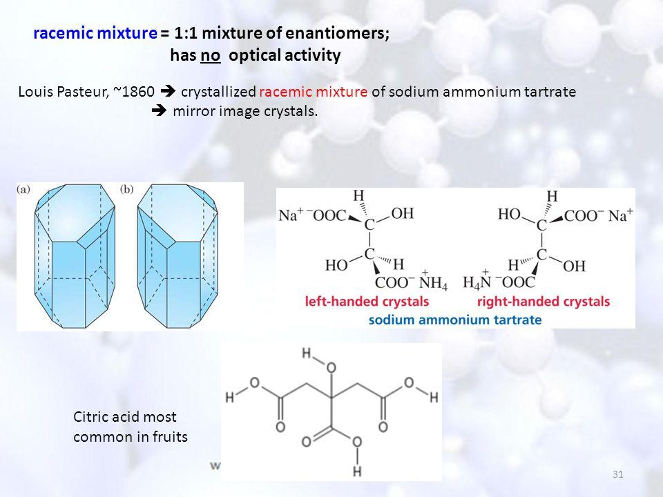 racemic mixture = 1:1 mixture of enantiomers; has no optical activity