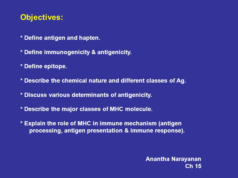 Objectives: * Define antigen and hapten.