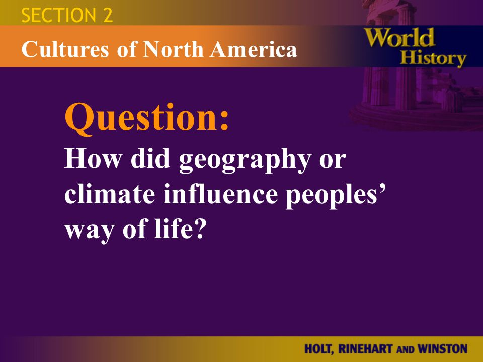 Question: How did geography or climate influence peoples' way of life