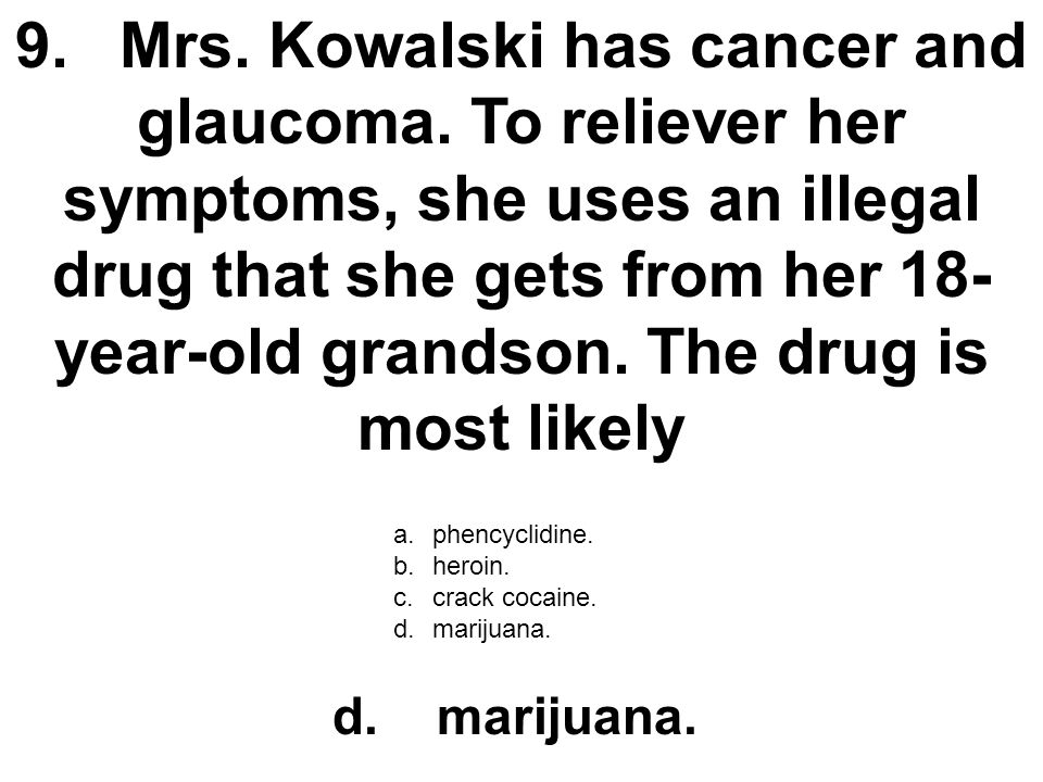 9. Mrs. Kowalski has cancer and glaucoma