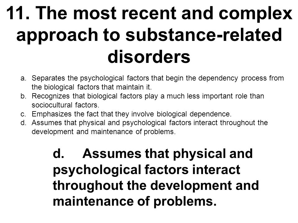 11. The most recent and complex approach to substance-related disorders