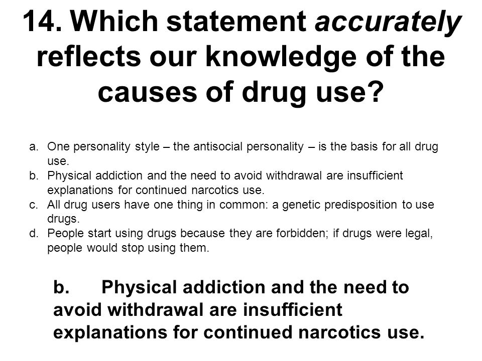 14. Which statement accurately reflects our knowledge of the causes of drug use