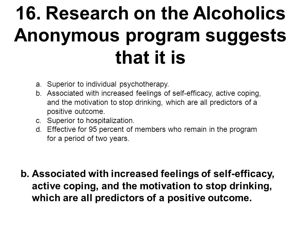 16. Research on the Alcoholics Anonymous program suggests that it is