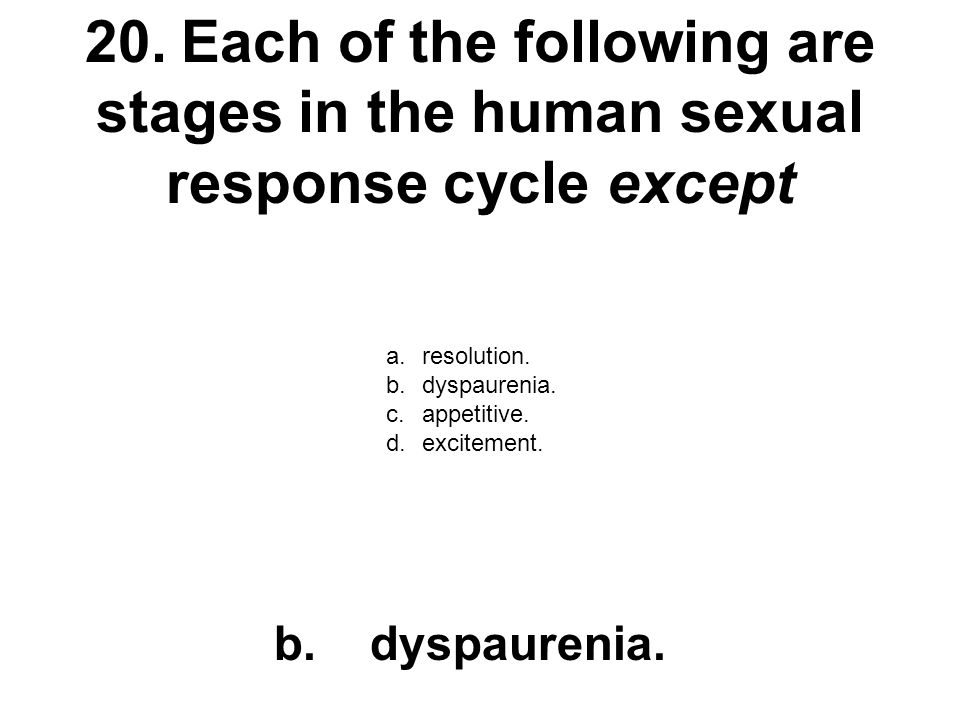 20. Each of the following are stages in the human sexual response cycle except
