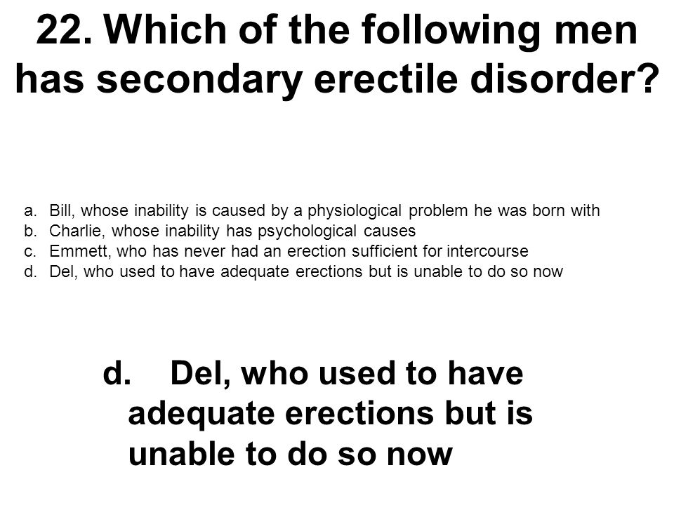 22. Which of the following men has secondary erectile disorder