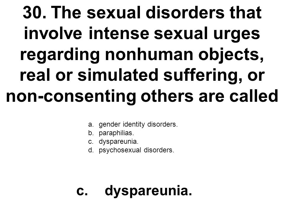 30. The sexual disorders that involve intense sexual urges regarding nonhuman objects, real or simulated suffering, or non-consenting others are called