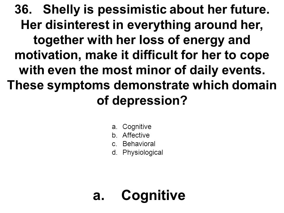 36. Shelly is pessimistic about her future