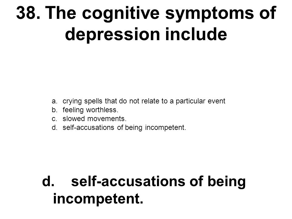38. The cognitive symptoms of depression include