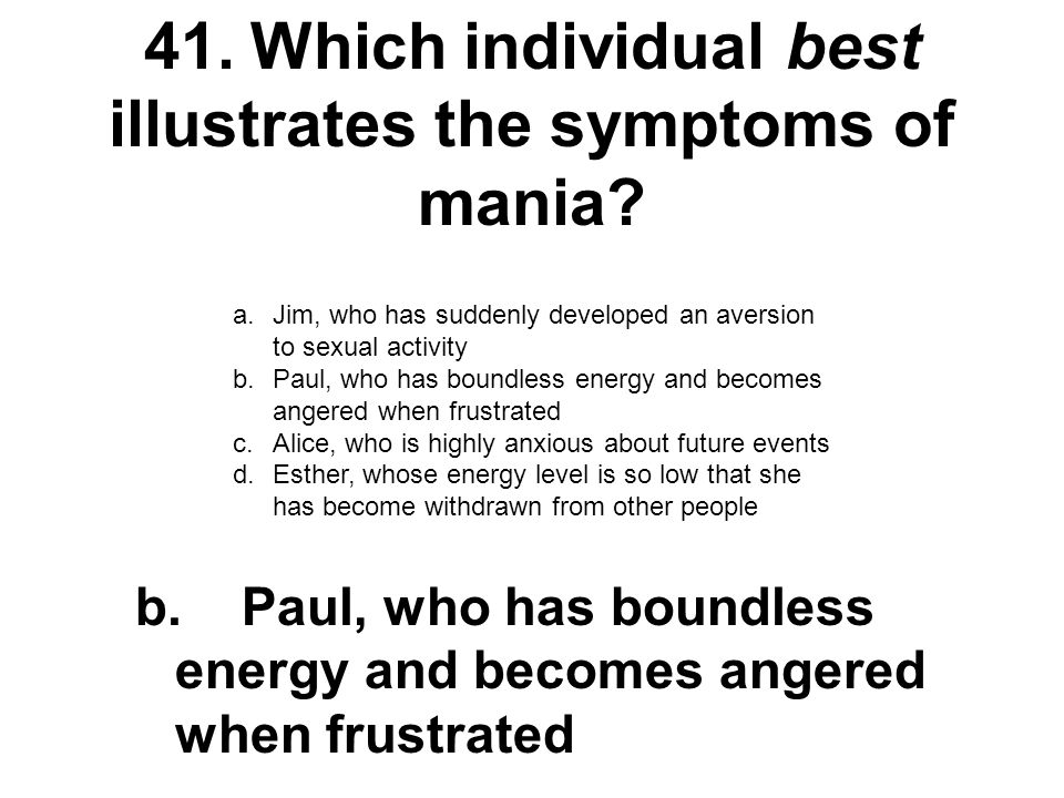 41. Which individual best illustrates the symptoms of mania