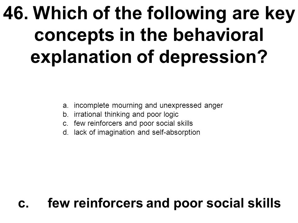 46. Which of the following are key concepts in the behavioral explanation of depression