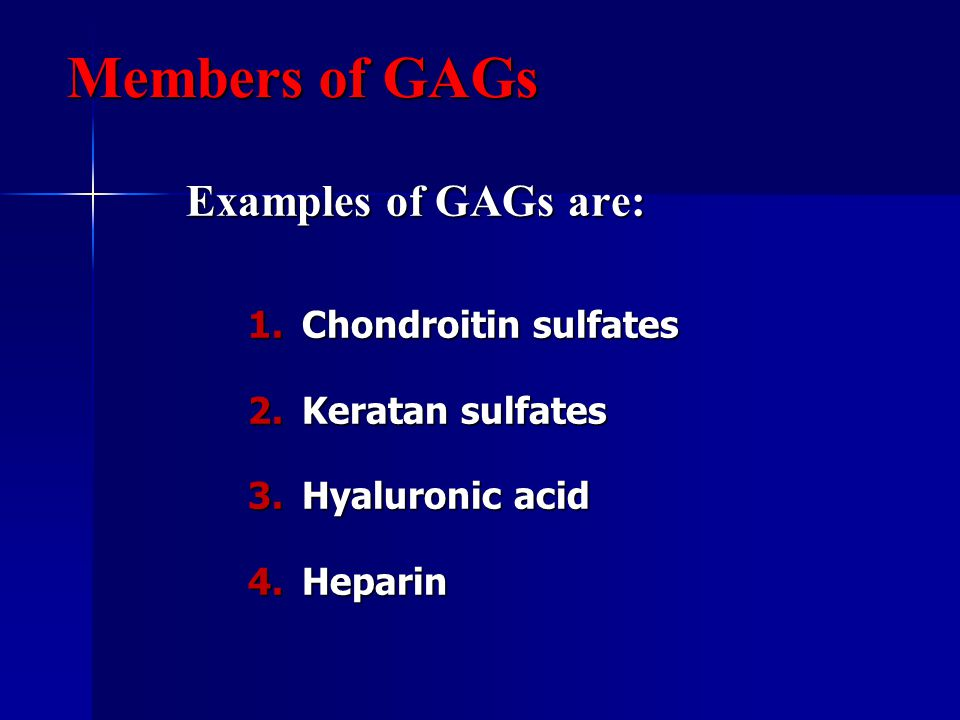 Members of GAGs Examples of GAGs are: Chondroitin sulfates