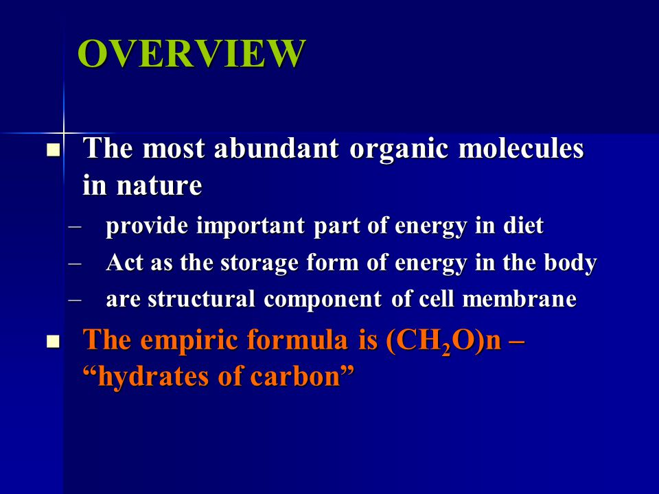 OVERVIEW The most abundant organic molecules in nature