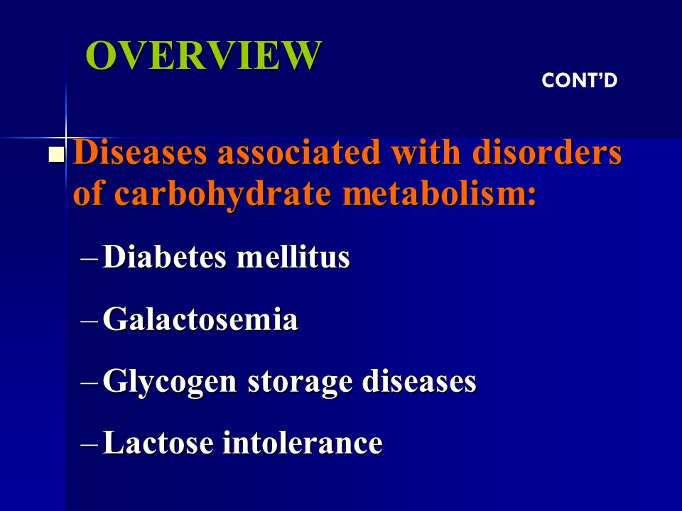 OVERVIEW CONT'D. Diseases associated with disorders of carbohydrate metabolism: Diabetes mellitus.