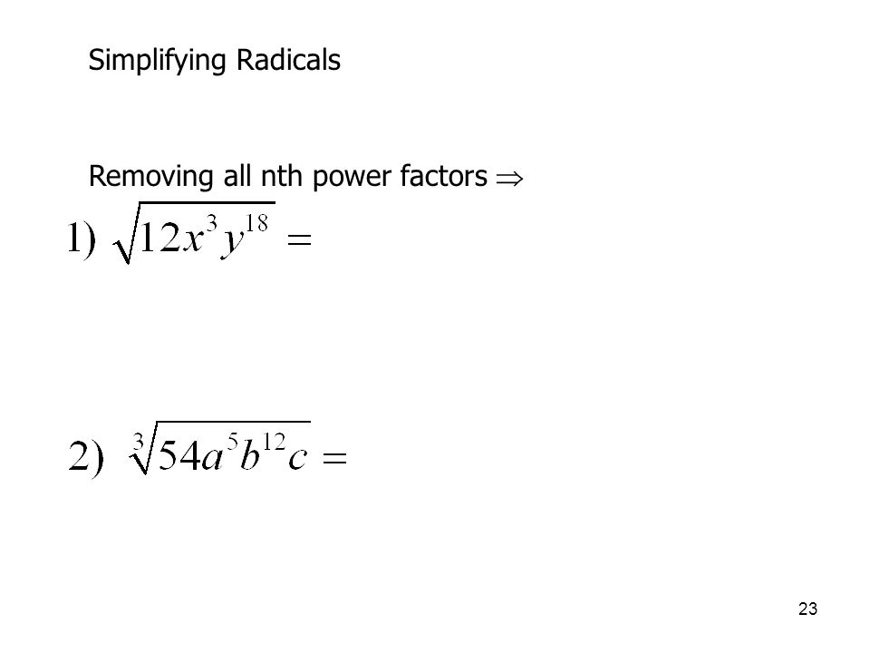Simplifying Radicals Removing all nth power factors 