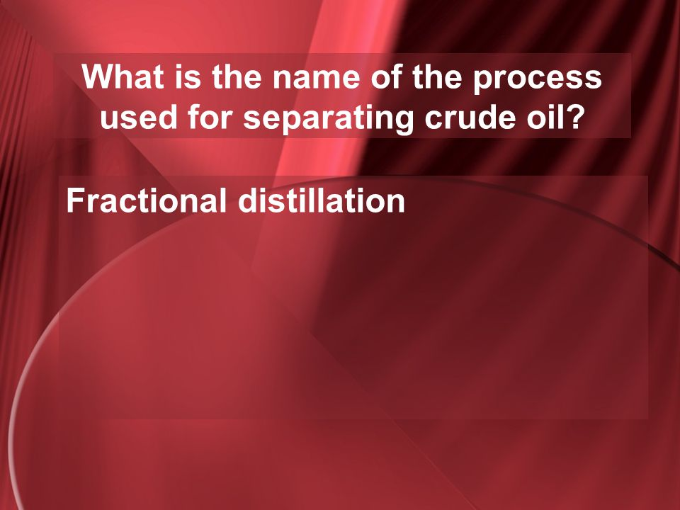 What is the name of the process used for separating crude oil